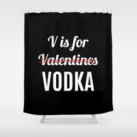 vodka Shower Curtains featuring V IS FOR VODKA NOT VALENTINES (Black & White) by CreativeAngel