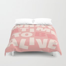 What a Time To Be Alive Duvet Cover