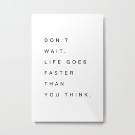 Dont wait Metal Print