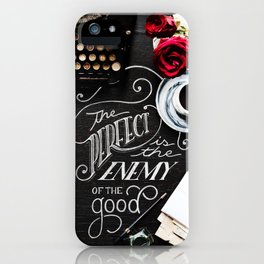 Perfect is the Enemy of the Good iPhone Case