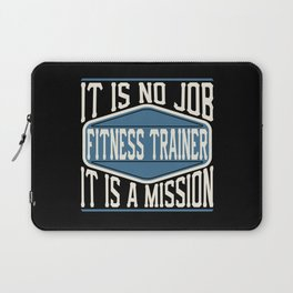 Fitness Trainer  - It Is No Job, It Is A Mission Laptop Sleeve