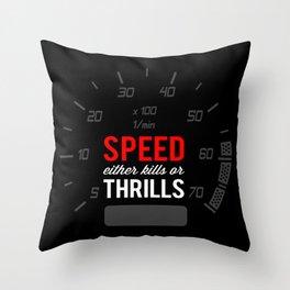Speed either kills or thrills Throw Pillow