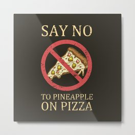 """""""Say No To Pineapple On Pizza"""" Vintage Pizza Design  Metal Print"""