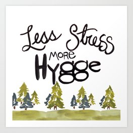 Less stress more Hygge Art Print
