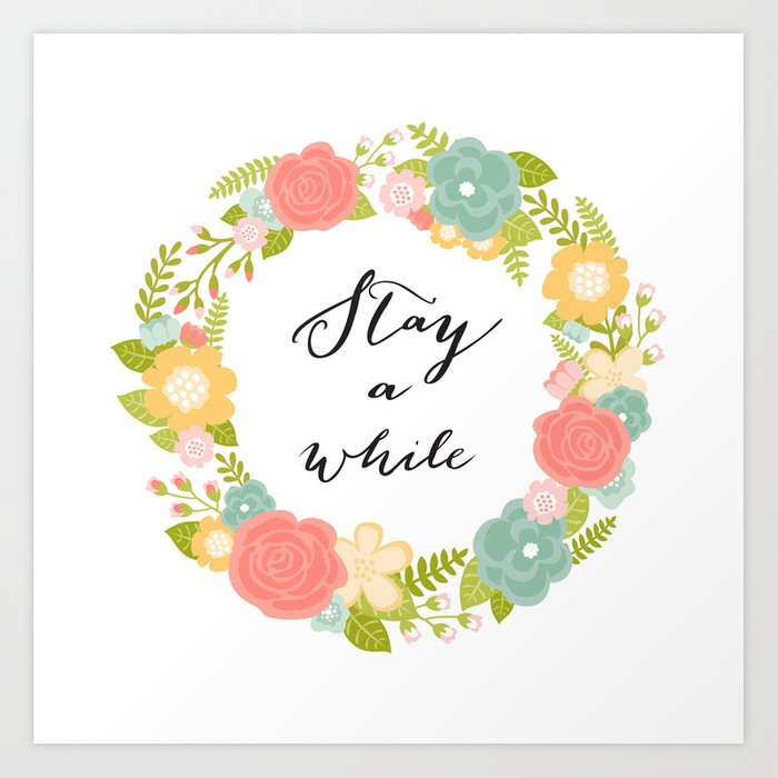 Stay A While Art Print