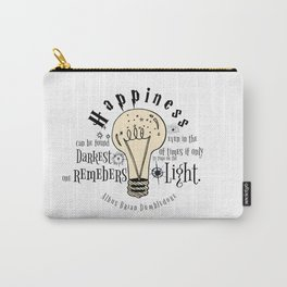 Happiness can be found even in the darkest of things.... Carry-All Pouch