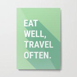 Eat Well, Travel Often Metal Print