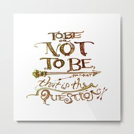To Be or Not To Be - Hamlet - Shakespeare Metal Print