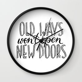 """Old ways won't open new doors"" quote Wall Clock"