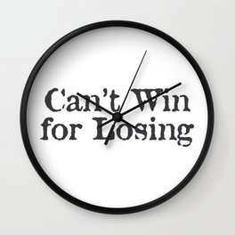 Can't Win for Losing Wall Clock