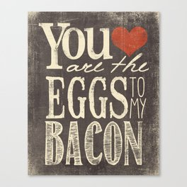 You are the Eggs to my Bacon Canvas Print