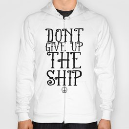 DON'T GIVE UP THE SHIP Hoody