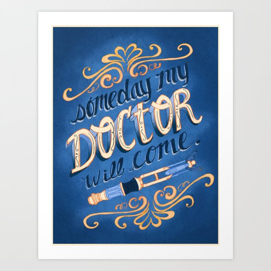 Someday My Doctor Will Come~ Art Print