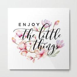 Enjoy the little things magnolias Metal Print