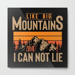 Like big mountains and I can not lie Metal Print