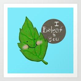 I  be-leaf in you Art Print