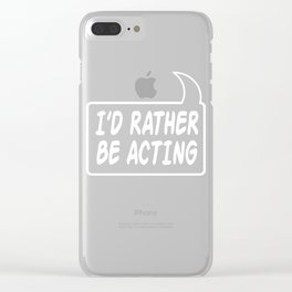 """""""I'd Rather Be Acting"""" tee design. Makes a naughty and crazy gift this holiday for friends and fam!  Clear iPhone Case"""