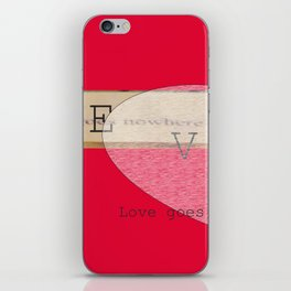 Love goes nowhere uninvited iPhone Skin
