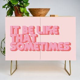 It Be Like That Sometimes - Pink Credenza
