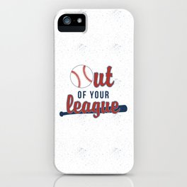 Out of Your League iPhone Case