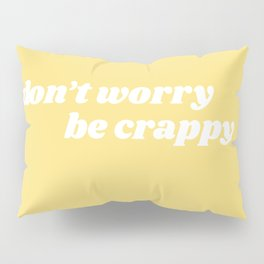 don't worry be crappy Pillow Sham