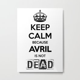 Keep Calm because Avril is not Dead Metal Print