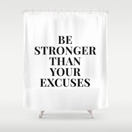 Be Stronger Than Your Excuses Shower Curtain