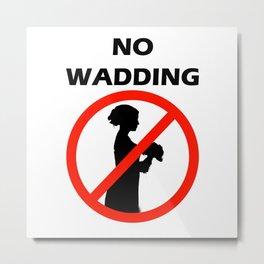 NO WADDING Metal Print