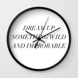 dream up something wild Wall Clock