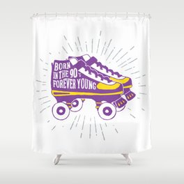 Colorful Roller Skates. Inspirational Text - Born In The 90's Forever Young Shower Curtain