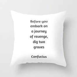 Confucius Quote - Before you embark on a journey of revenge dig two graves Throw Pillow