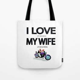 I Love it when my wife lets me go riding Tote Bag