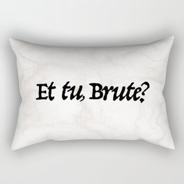 """Et tu, Brute?"" Julius Caesar's Last Words Rectangular Pillow"