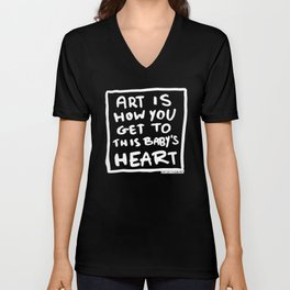 Art is how you get to this baby's heart Unisex V-Neck