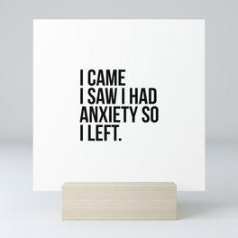 I came I saw I had anxiety so I left Mini Art Print