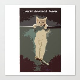You're Doomed, Baby. Canvas Print
