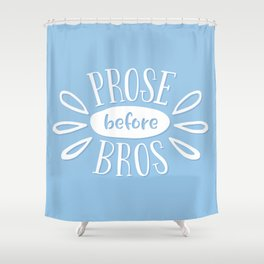 Prose Before Bros - Book Nerd Quote - White On Blue Shower Curtain