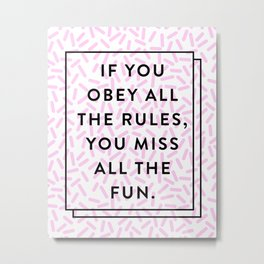 Obey All The Rules Miss All The Fun Quote 80s Metal Print