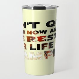 Suffer Now And Live The Rest Of Your Life As A Champion Inspiration Sports Quote Travel Mug