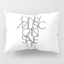 Only Music Can Save Us Pillow Sham