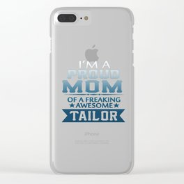 I'M A PROUD TAILOR'S MOM Clear iPhone Case