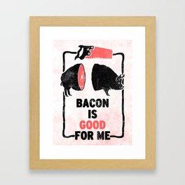 Bacon is Good For Me Framed Art Print