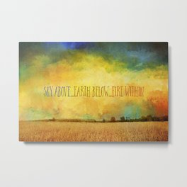 Sky Above Earth Below Fire Within Quote Farmland Landscape Metal Print