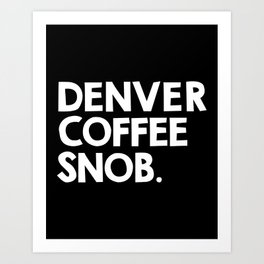 Denver Coffee Snob  Art Print