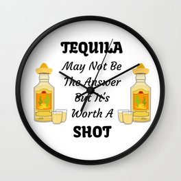 TEQUILA May Not Be The Answer But It's Worth A Shot Wall Clock