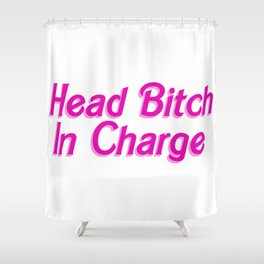 Head Bitch In Charge Shower Curtain