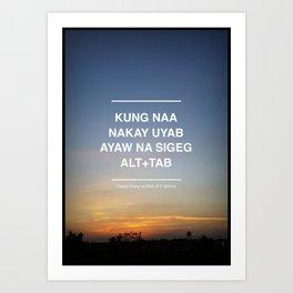 "Bisaya Short Films Presents ""Kung Naa Nakay Uyab, Ayaw Nag Sigeg Alt + Tab"" Art Print"