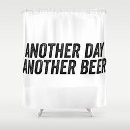 Another Day Another Beer Shower Curtain