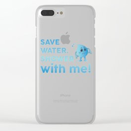 Save Water Shower With Me Save The Earth Day Shirt Clear iPhone Case