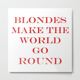 Blondes Make The World Go Round Red Metal Print